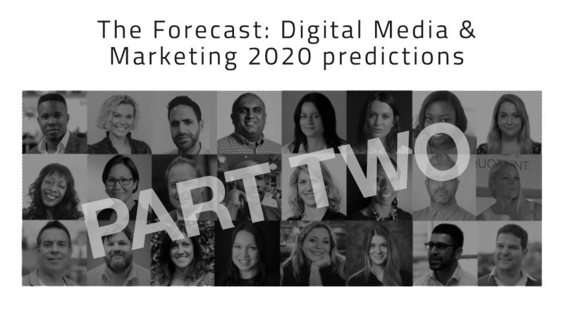 The Forecast: Digital Media & Marketing 2020 predictions PART 2