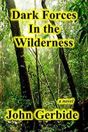 Dark Forces in the Wilderness by John Gerbide