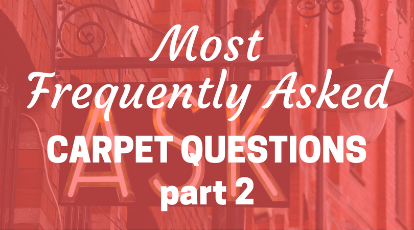 Answers to the Most Frequently Asked Carpet Questions: Part 2