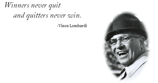 Winners never quit and quitters never win.