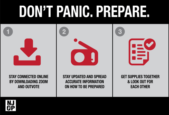 Don't Panic - prepare. 1. stay connected online by downloading zoom & outvote, 2. stay updated and spread accurate information on how to be prepared. 3. Get supplies together and look out for each other