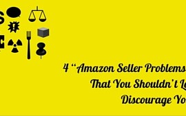 """<center><b>4 """"Amazon Seller Problems"""" That Shouldn't Discourage You!</b></center>"""