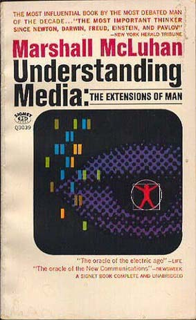 Understanding Media: The Extensions of Man by Marshall McLuhan