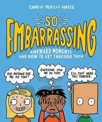 Cover image for So Embarrassing: Awkward Moments and How to Get Through THem by Charise Mericle Harper