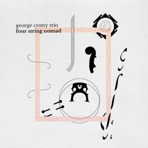 music album by George Crotty Trio called Four Strings Nomad