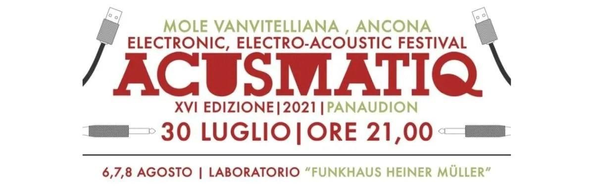 """ACUSMATIQ XVI """"Panaudion"""", il 30 luglio 2021 torna il festival di musica elettronica ad Ancona."""