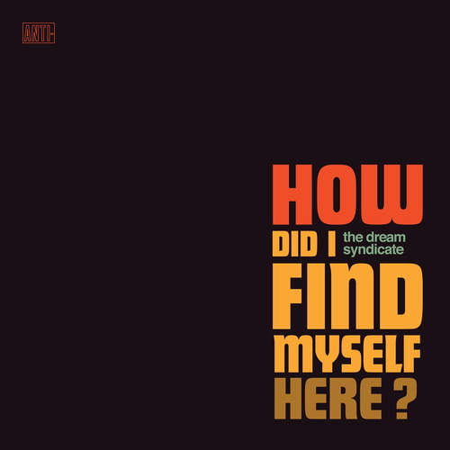 The Dream Syndicate – How Did I Find Myself Here (2017)