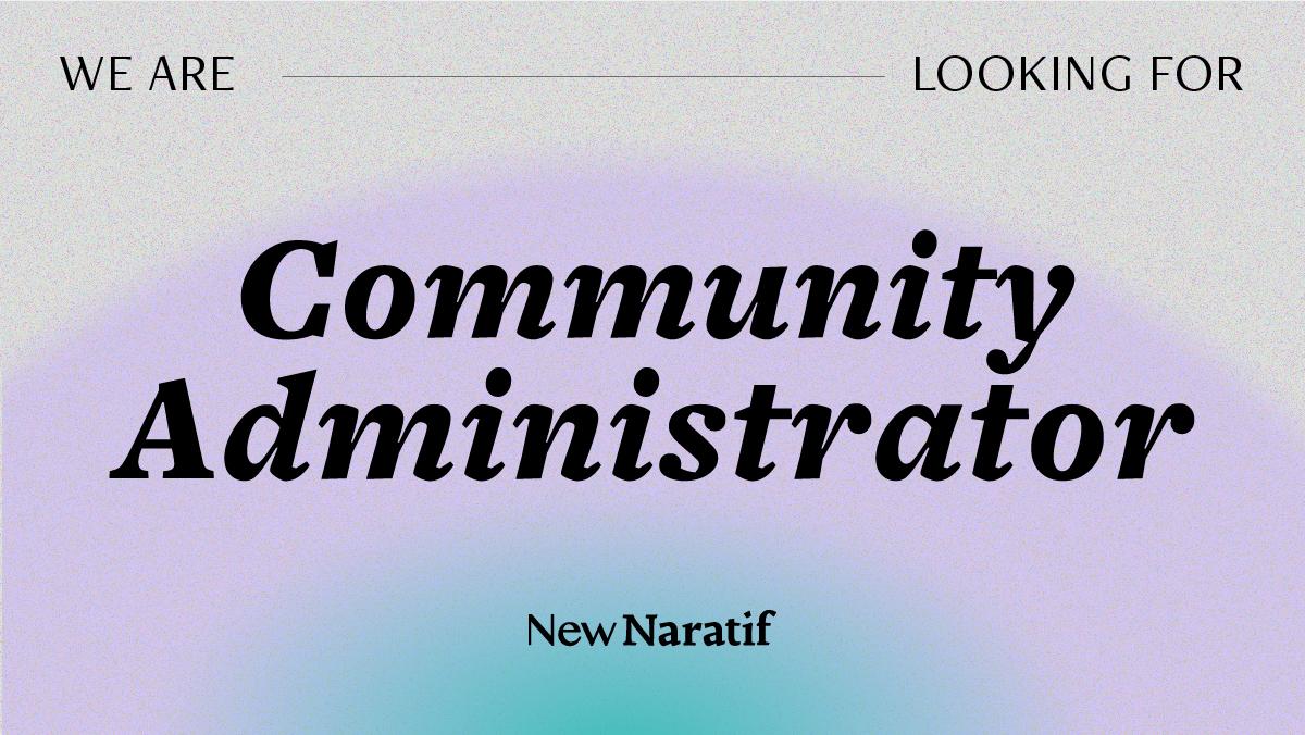 We are looking for Community Administrator. Details: https://NewNaratif.com/Jobs/Community-Administrator/. Application: pingtjin.thum AT newnaratif.com
