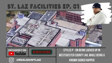 STYLES P – ST. LAZ FACILITIES Locked Up In Westchester Jail While Being a Known Signed Rapper
