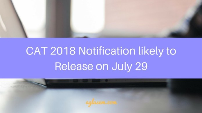 CAT 2018 Notification likely to Release on July 29