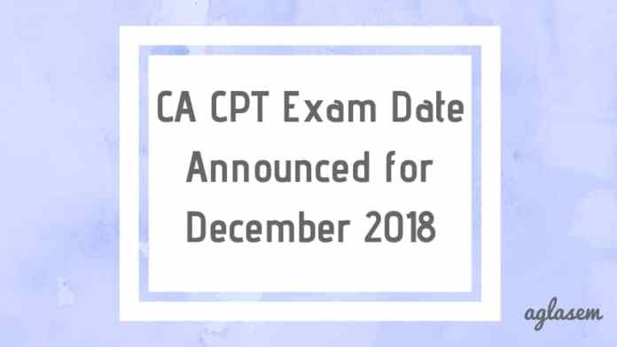 icai announced the exam date for ca cpt december 2018 registration