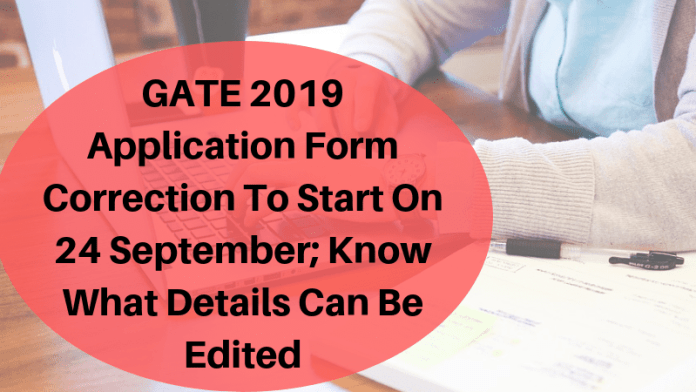 GATE 2019 Application Form Correction To Start On 24 September; Know What Details Can Be Edited