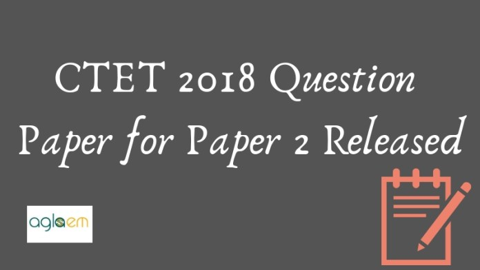 CTET 2018 Question Paper for Paper 2 Released