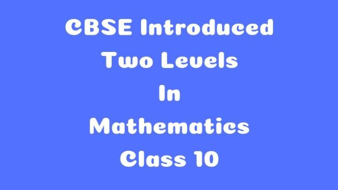 CBSE Decided To Include Two Level Of Examination For Class 10 Mathematics In 2020