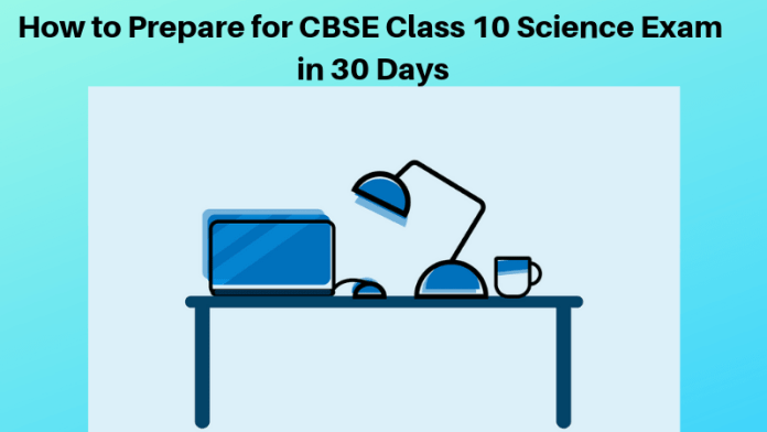 How to Prepare for CBSE Class 10 Science Exam 2019 in 30 Days