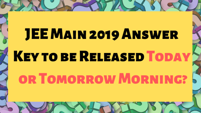 JEE Main 2019 Answer Key to be Released Today or Tomorrow Morning