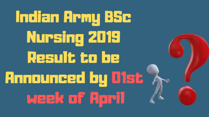 Indian Army BSc Nursing 2019 Result to be Announced by 01st week of April