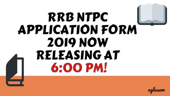 RRB NTPC Application Form 2019 Now Releasing at 6_00 PM!-Aglasem