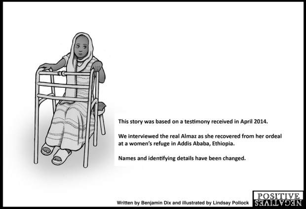 This story was was based on a testimony received in April 2014. We interviewed the real Almaz as she recovered from her ordeal at a women's refuge in Addis Ababa, Ethiopia. Names and identifying details have been changed.
