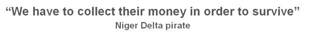 """Quote box: """"We have to collect their money in order to survive"""" - Niger Delta pirate"""