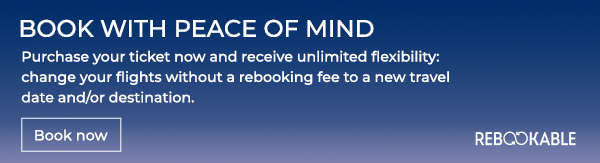 Purchase your ticket now and receive unlimited flexibility: change your flights without a rebooking fee to a new travel date and/or destination.