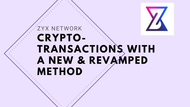 ZYX Network | Crypto-Transactions With a New and Revamped Method