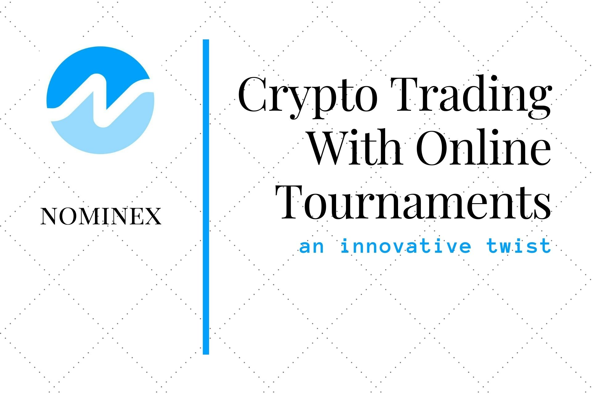 Nominex   Modifying the Crypto Trading Bottomline with Online Tournaments