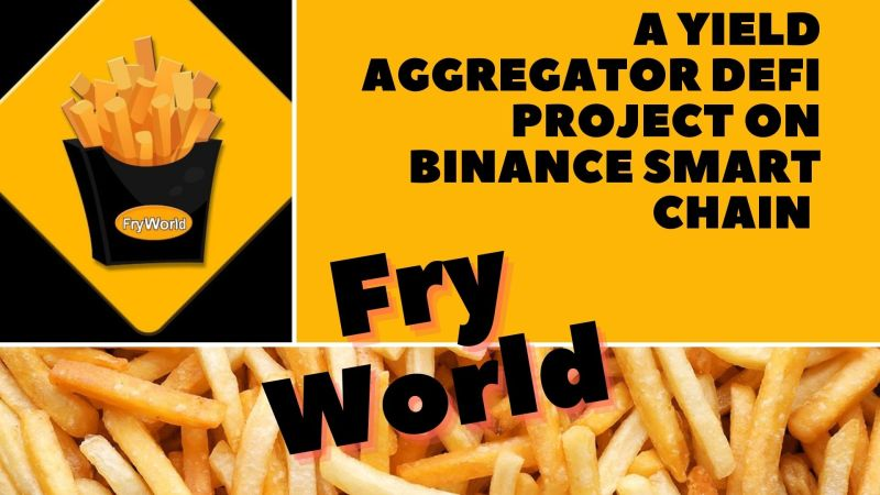 Fry.World – A Yield Aggregator DeFi Project on Binance Smart Chain With High Rewards System