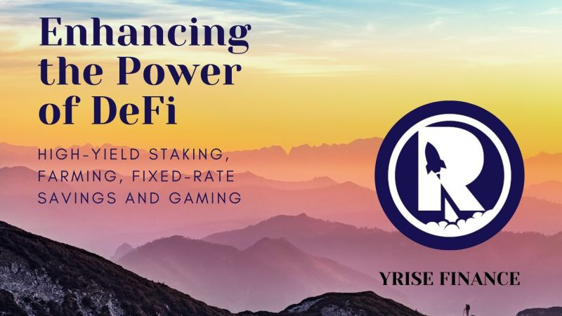 YRise Finance | Enhancing the Power of DeFi-helmed Staking, Farming, Fixed-Rate Savings and Gaming