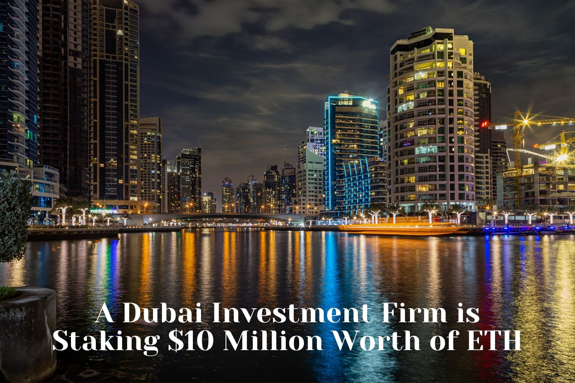 A Dubai Investment Firm is Staking $10 Million Worth of ETH to Support the Eth2 Launch
