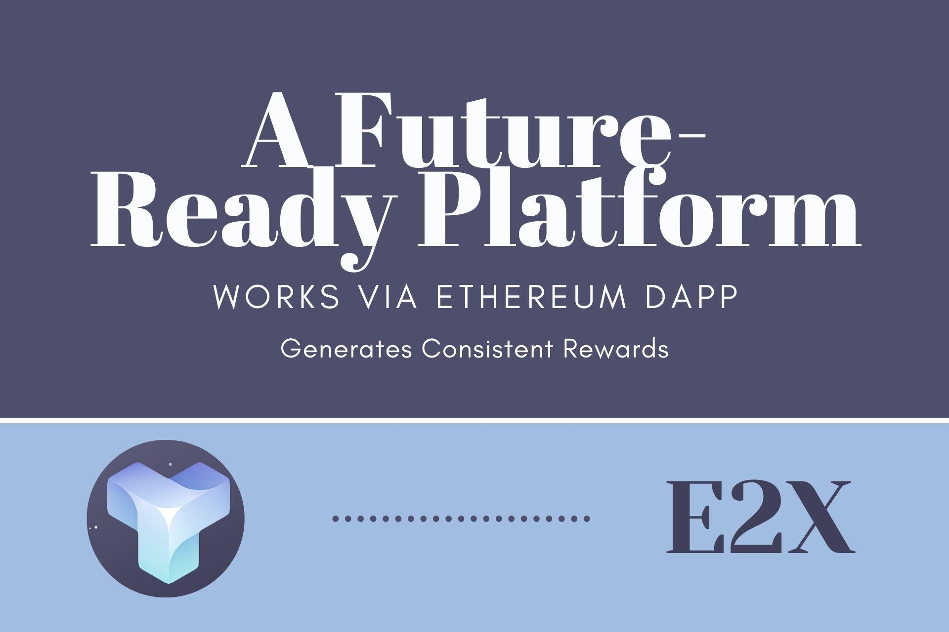 E2X | A Future-Ready Platform Working via Ethereum DApp and Generate Consistent Rewards