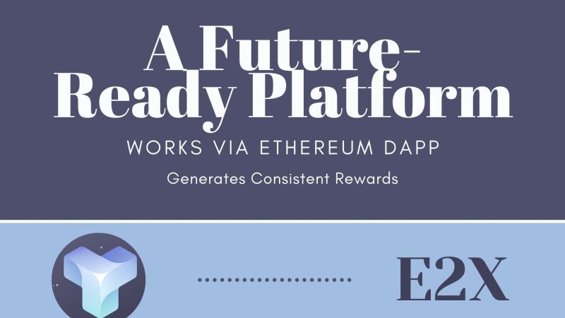 E2X | A Future-Ready Platform Working via Ethereum DApp and Generate Consistent Rewards