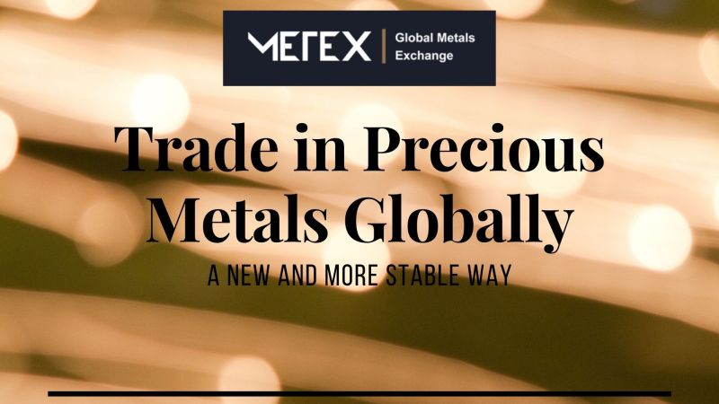 Metex Exchange | A New and More Stable Way to Trade in Precious Metals Globally