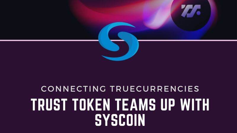 Trust Token Teams Up with Syscoin to Connect TrueCurrencies