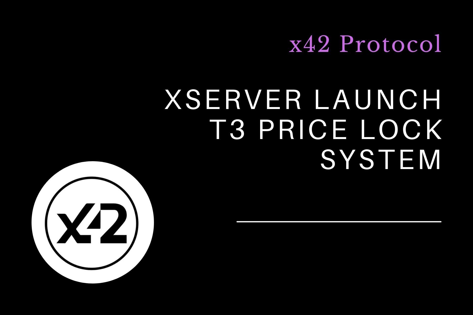 x42 Protocol | Xserver Launch T3 Price Lock System