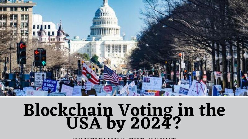 Confirming the Count: Blockchain Voting in the USA by 2024?
