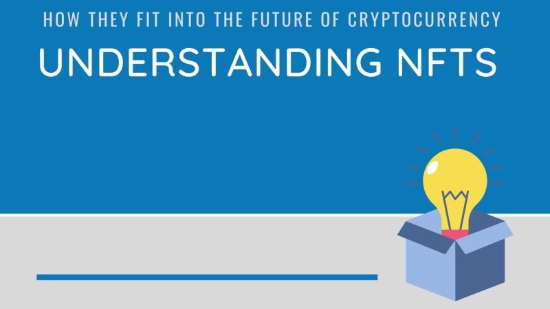 Understanding NFTs and How They Fit Into the Future of Cryptocurrency