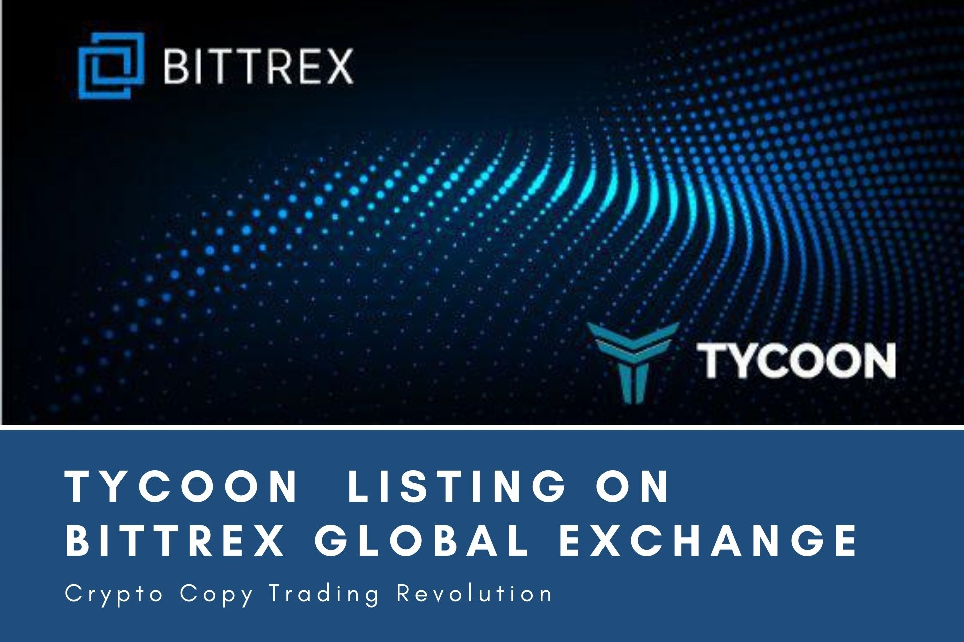 Tycoon, the Crypto Copy Trading Revolution. Now Listing on Bittrex Global exchange
