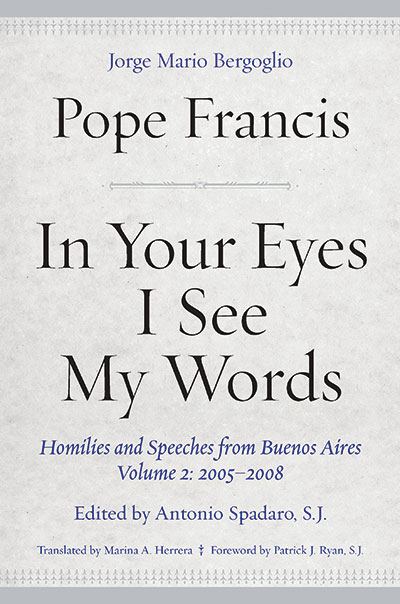 """An image of the cover of the book """"In Your Eyes I See My Words,"""" a collection of the homilies and speeches of Pope Francis"""