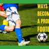 WAYS-TO-BECOME-A-PROFESSIONAL-FOOTBALLER