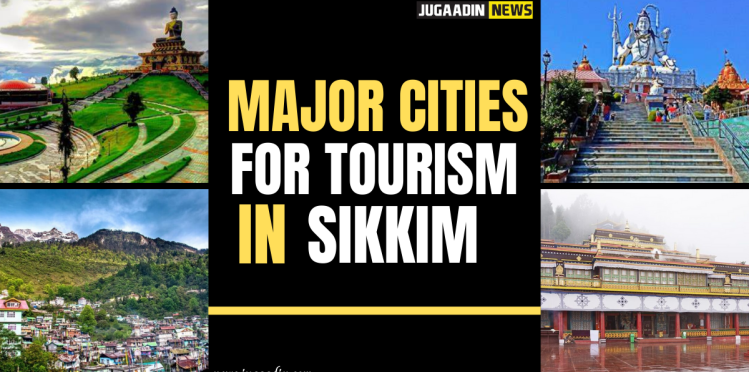 major cities for tourism in sikkim