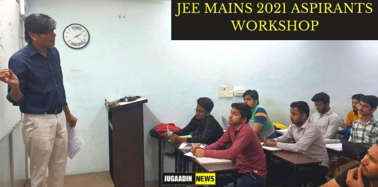 JEE MAINS 2021 Aspirants workshop