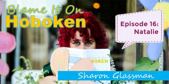 Blame It On Hoboken Ep 16: Natalie