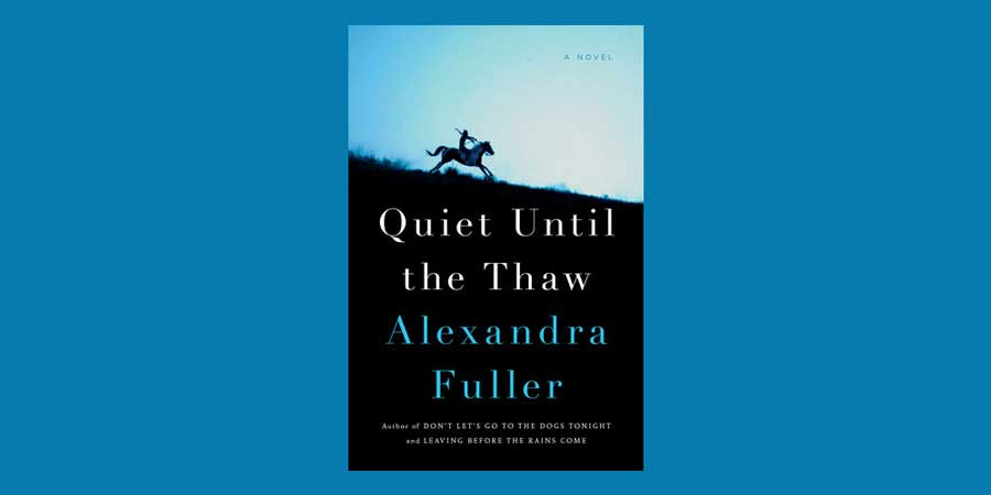 Alexandra Fuller Quiet Until The Thaw