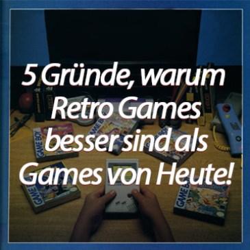 5 Gründe, warum Retro Games besser sind!