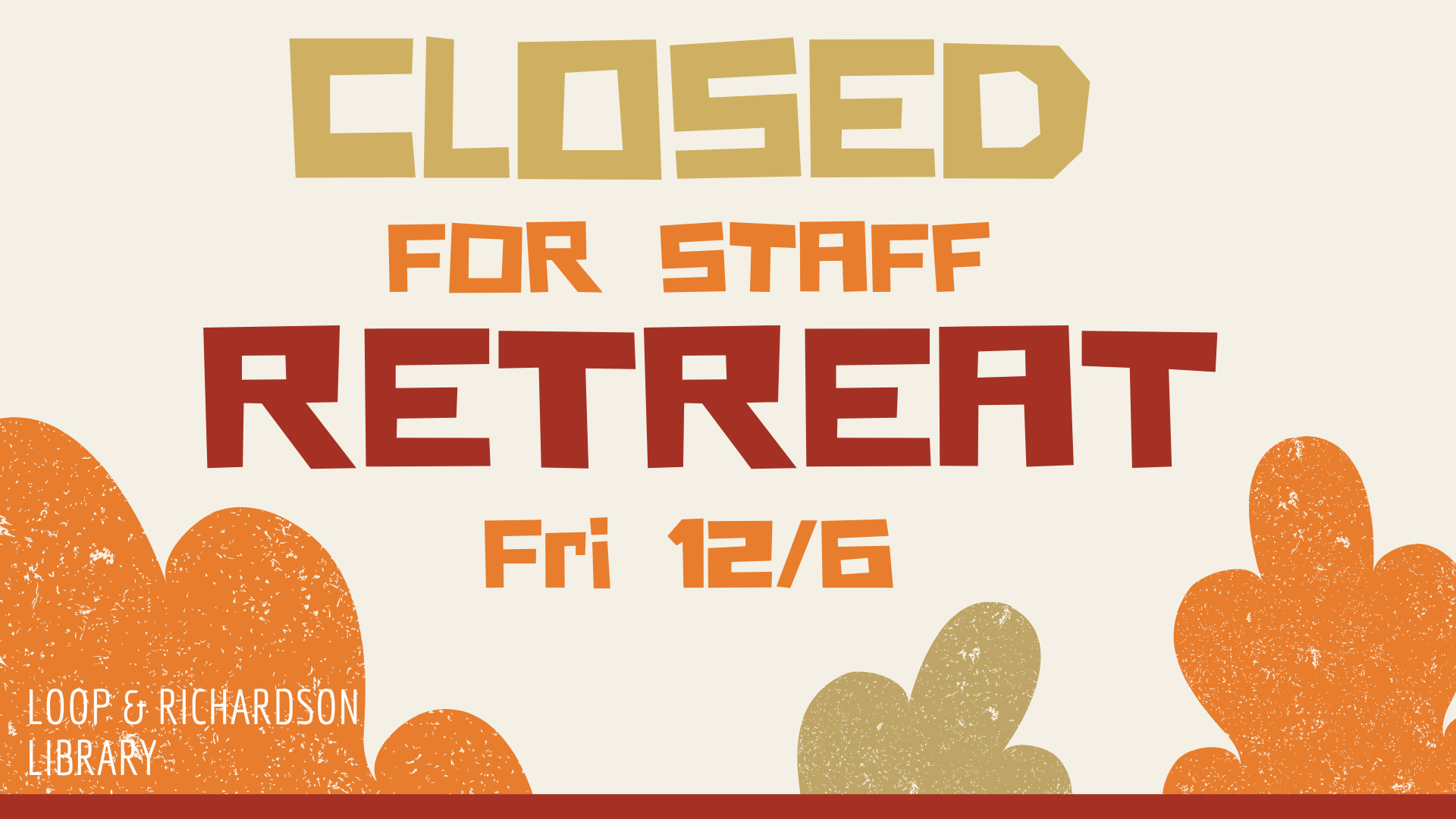 Library Will be Closed Friday December 6