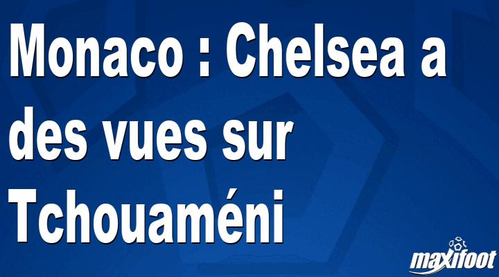 Tchouameni who is a midfielder for ligue 1 team monaco is one of the next players to have a link to manchester. Monaco : Chelsea a des vues sur Tchouaméni - Football MAXIFOOT