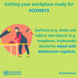 Getting your workplace ready for #CORVID19. Surfaces (e.g. desks and tables) and objects (e.g. telephone, keyboards) should be wiped with disinfectant regularly. World Health Organization logo.