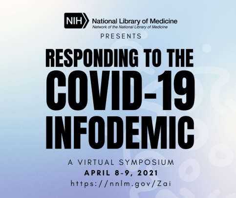 Graphic with blue gradient background and faded white outline of a coronavirus. NNLM icon at top. Text reads 'Responding to the COVID-19 Infodemic. A Virtual Symposium. April 8-9, 2021.'