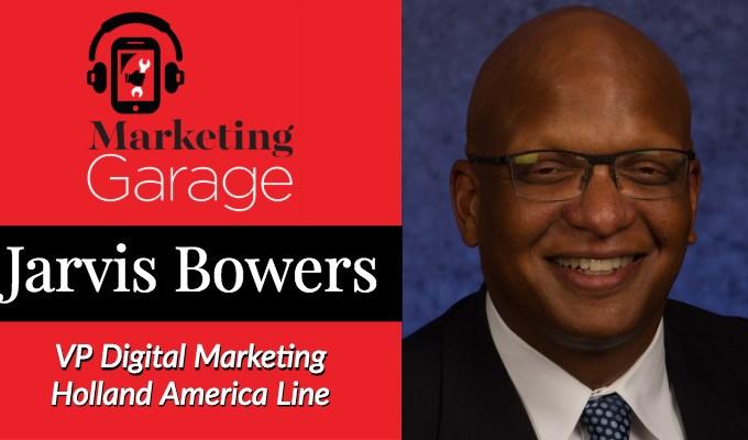 Marketing Garage: Holland America VP of Digital Marketing Jarvis Bowers